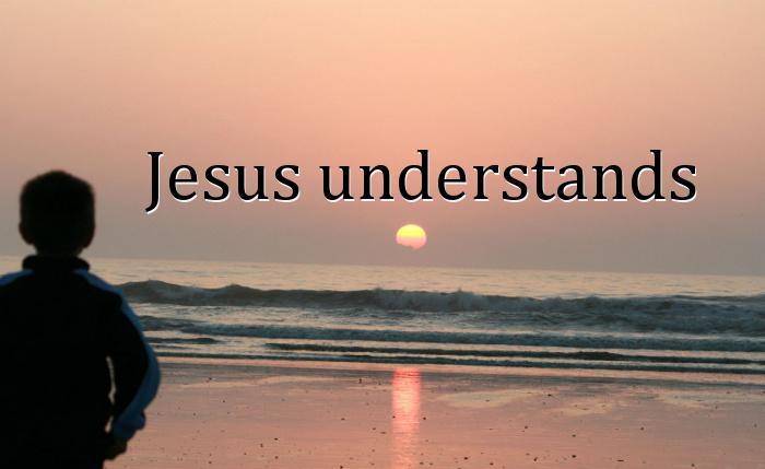 58 04 15 Jesus understands